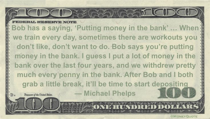 Michael Phelps Money Quotation saying after his olympic swimming records sweep comparing workouts to depositing money in the bank