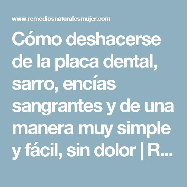 Cómo deshacerse de la placa dental, sarro, encías sangrantes y de una manera muy simple y fácil, sin dolor | Remedios Naturales