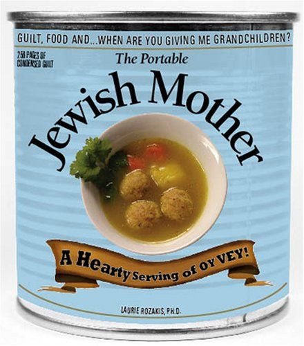 http://amzn.to/2441ay1 The Portable Jewish Mother: Guilt, Food, And... When Are ...