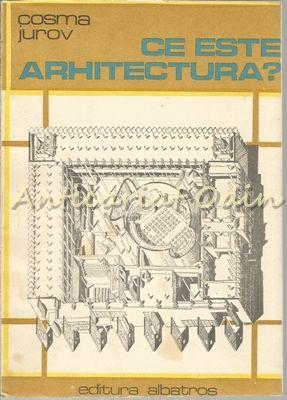 Ce Este Arhitectura ? - Cosma Jurov