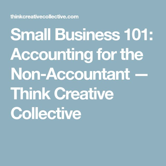 Small Business 101: Accounting for the Non-Accountant — Think Creative Collective