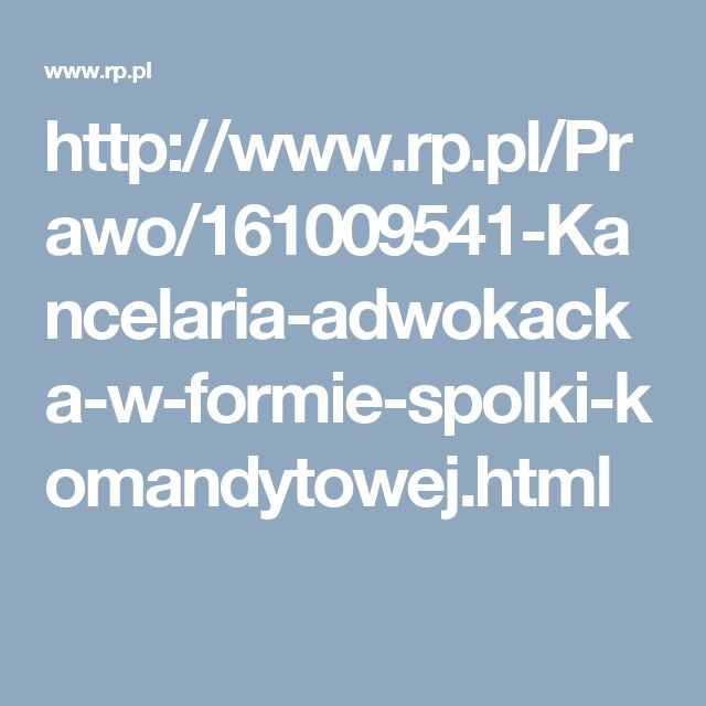 http://www.rp.pl/Prawo/161009541-Kancelaria-adwokacka-w-formie-spolki-komandytowej.html