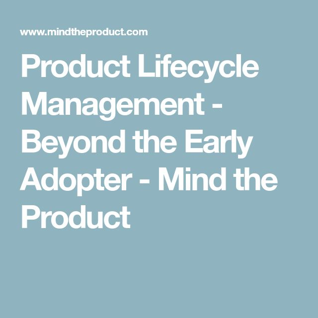 Product Lifecycle Management - Beyond the Early Adopter - Mind the Product