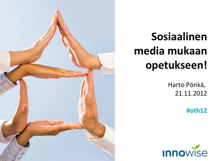sosiaalinen-media-mukaanopetukseen by Harto Pönkä via Slideshare