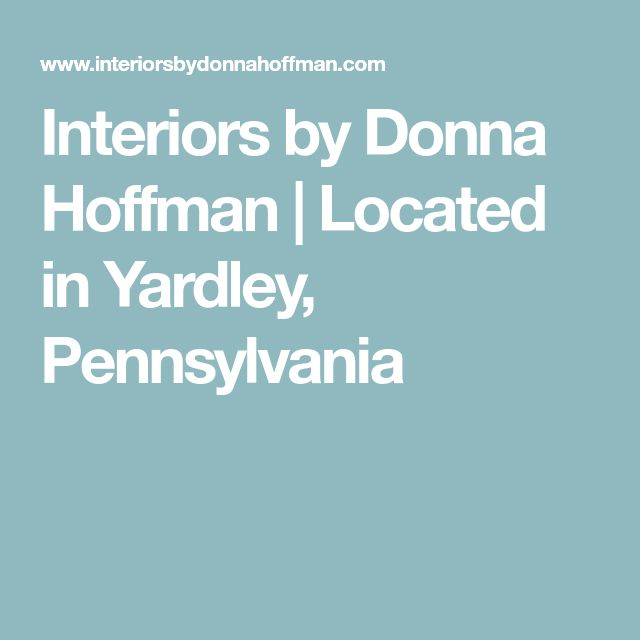 Interiors by Donna Hoffman | Located in Yardley, Pennsylvania