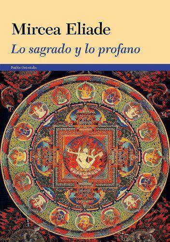 Lo sagrado y lo profano / Mircea Eliade