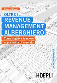 Franco Grasso, OLTRE IL REVENUE MANAGMENT ALBERGHIERO,  Hoepli, 2012. Uno dei pochissimi manuali che parla di revenue managment alberghiero in Italia.