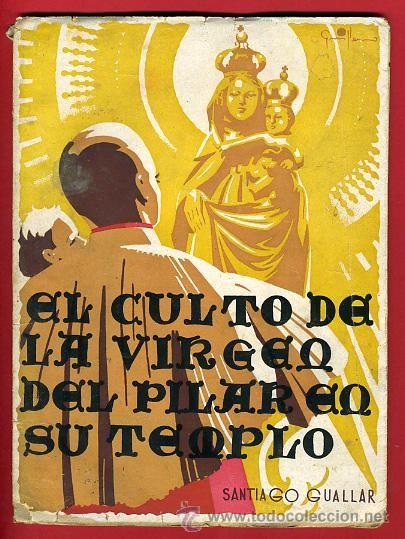 LIBRO , EL CULTO A LA VIRGEN DEL PILAR EN SU TEMPLO, ZARAGOZA, SANTIAGO GUALLAR , (muniesino) ORIGINAL - Foto 1