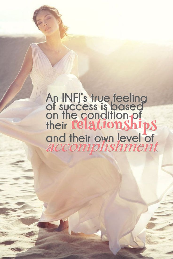 INFJ - Feeling of success is based on the condition of their relationships and their own level of accomplishment.