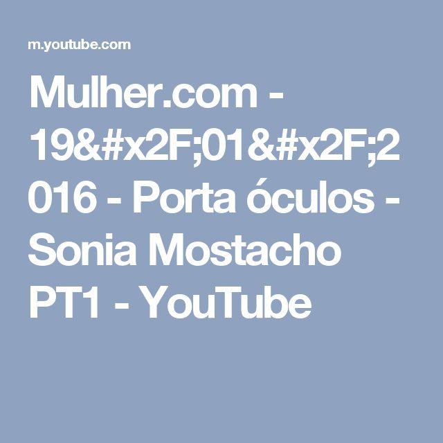 Mulher.com - 19/01/2016 - Porta óculos - Sonia Mostacho PT1 - YouTube