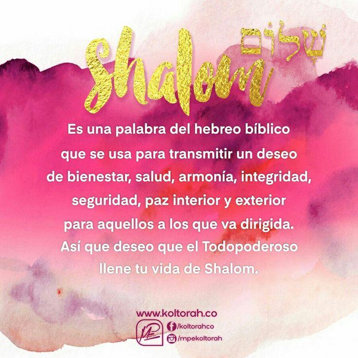 «Shalom» es una palabra del hebreo bíblico que se usa para transmitir un deseo de bienestar, salud, armonía, integridad, seguridad, paz interior y exterior para aquellos a los que va dirigida. ¡Así que deseo que el Todopoderoso llene tu vida de Shalom!