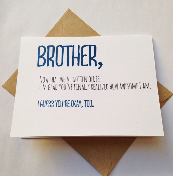 Brother Card - Brother Birthday Card - Funny Card - Card for Friend - Siblings Day  Tell your brother (or friend close enough to be a brother) that you love him with this card. Its perfect for his birthday, or just any day! Blank inside for your message. Outside reads: Brother, now that weve gotten older, Im glad youve finally realized how awesome I am. I guess youre okay, too.  View other sibling or family cards here: https://www.etsy.com/shop/BEpaperie?section_id=14723762  THE DETAILS…