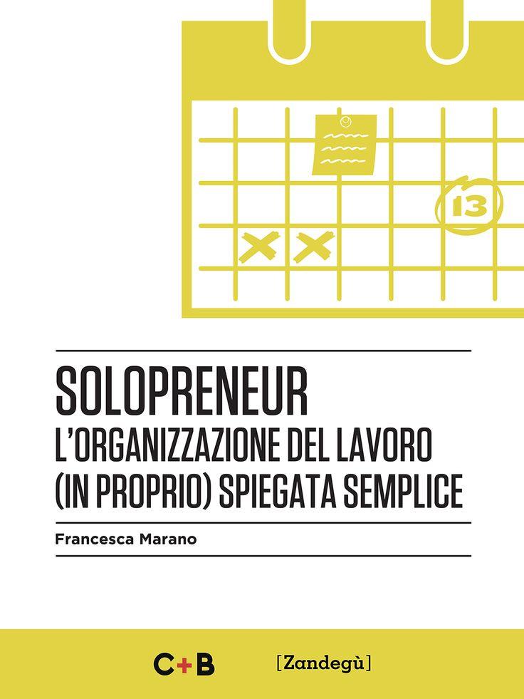 Questo a Natale me lo regalo di sicuro: il nuovo libro della Marano per Solopreneur: l'organizzazione del lavoro (in proprio) spiegata semplice