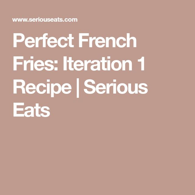 Perfect French Fries: Iteration 1 Recipe | Serious Eats