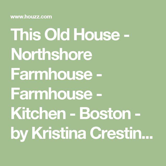 This Old House - Northshore Farmhouse - Farmhouse - Kitchen - Boston - by Kristina Crestin Design
