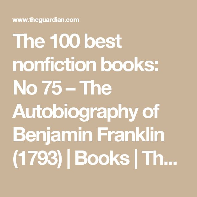 The 100 best nonfiction books: No 75 – The Autobiography of Benjamin Franklin (1793)   Books   The Guardian