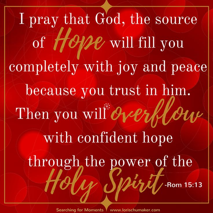 May you see through your holiday to-do list and into the hope born that night so long ago. Romans 15:13 - I pray that God, the source of hope, will fill you completely with joy and peace because you trust in him. Then you will overflow with confident hope through the power of the Holy Spirit. #MomentsofHope - Lori Schumaker