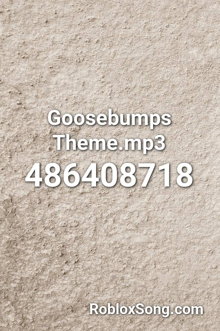 Goosebumps Roblox Id Full