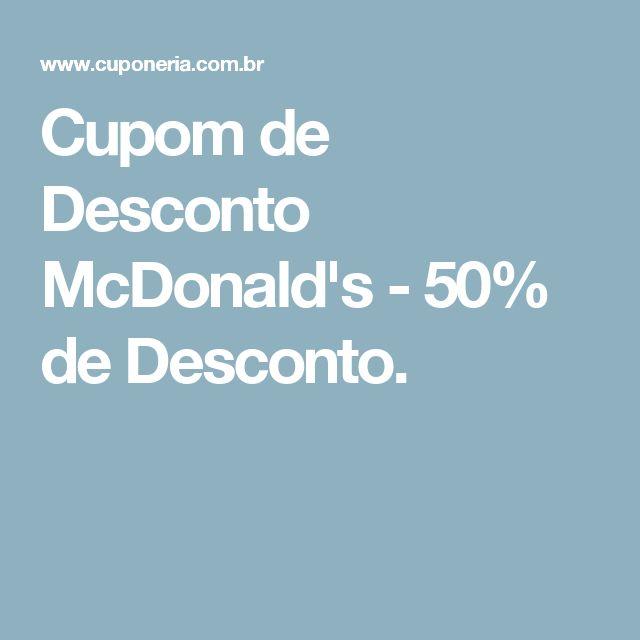 Cupom de Desconto McDonald's - 50% de Desconto.