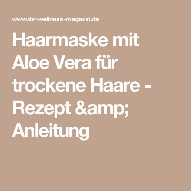 Haarmaske mit Aloe Vera für trockene Haare - Rezept & Anleitung