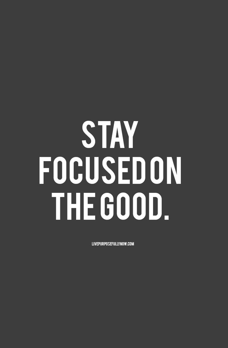 Stay focused on the good and the bad won't seem so big anymore. #focus, #quotes