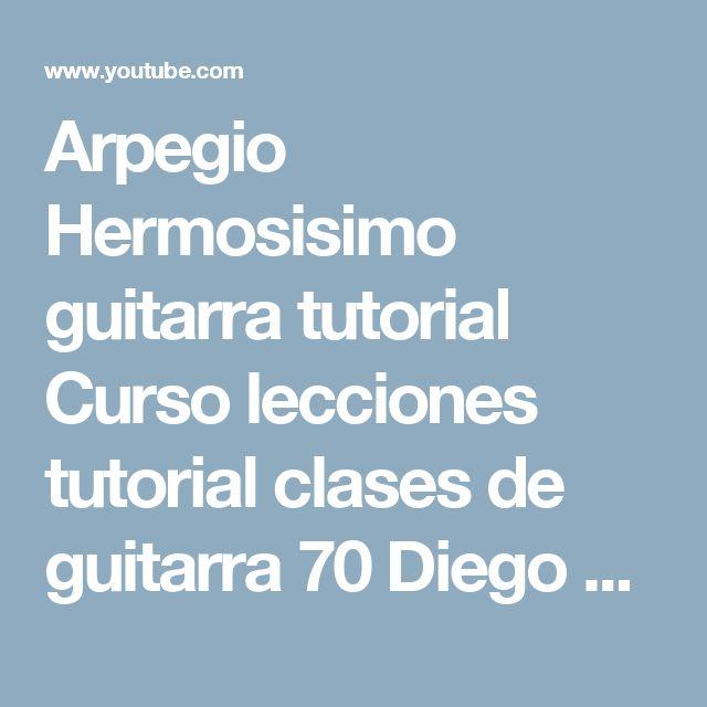 Arpegio Hermosisimo guitarra tutorial Curso lecciones tutorial clases de guitarra 70 Diego Erley - YouTube