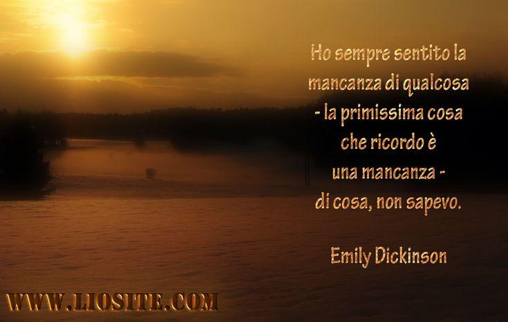Ho sempre sentito la mancanza di qualcosa .. Emily Dickinson