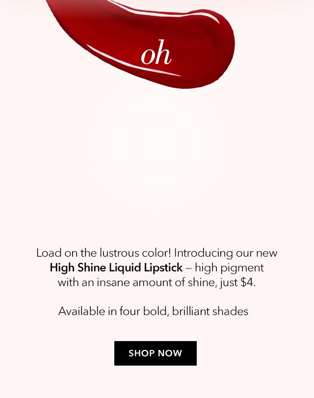New High Shine Liquid Lipstick, $4