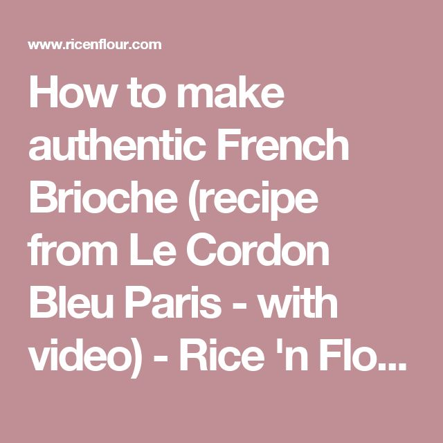 How to make authentic French Brioche (recipe from Le Cordon Bleu Paris - with video) - Rice 'n Flour