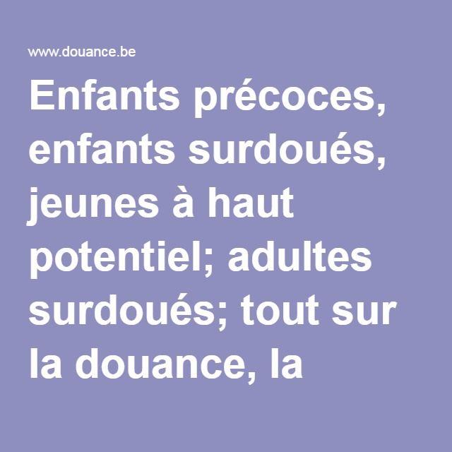 Enfants précoces, enfants surdoués, jeunes à haut potentiel; adultes surdoués; tout sur la douance, la surdouance, le surdouement.