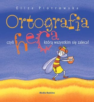 Ortografia, czyli heca, którą wszystkim się zaleca - Wydawnictwo Media Rodzina - Książki, Audiobooki, eBooki