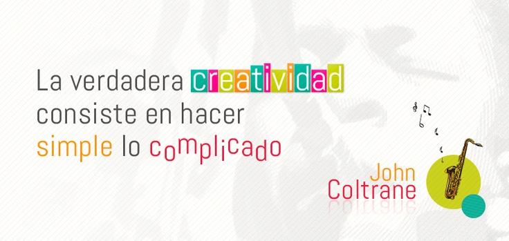 La verdadera creatividad consiste en hacer simple lo complicado - John Coltrane  https://www.facebook.com/universidad.ucal?fref=ts