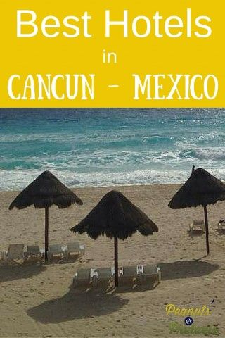 Best Hotels in Cancun Mexico - for all Budgets - Peanuts or Pretzels Travel #Cancun #Mexico #BudgetTravel