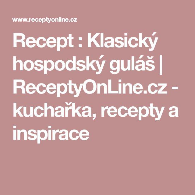 Recept : Klasický hospodský guláš | ReceptyOnLine.cz - kuchařka, recepty a inspirace