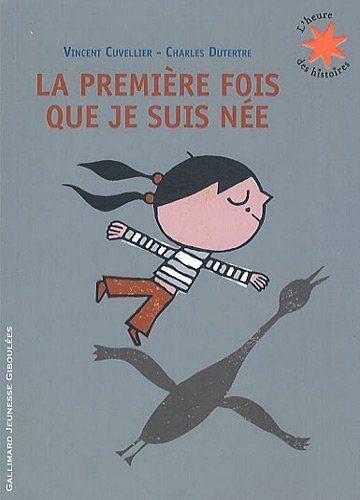 La première fois que je suis née de Vincent Cuvellier - A offrir aux Mamans, à lire seule ou avec son enfant