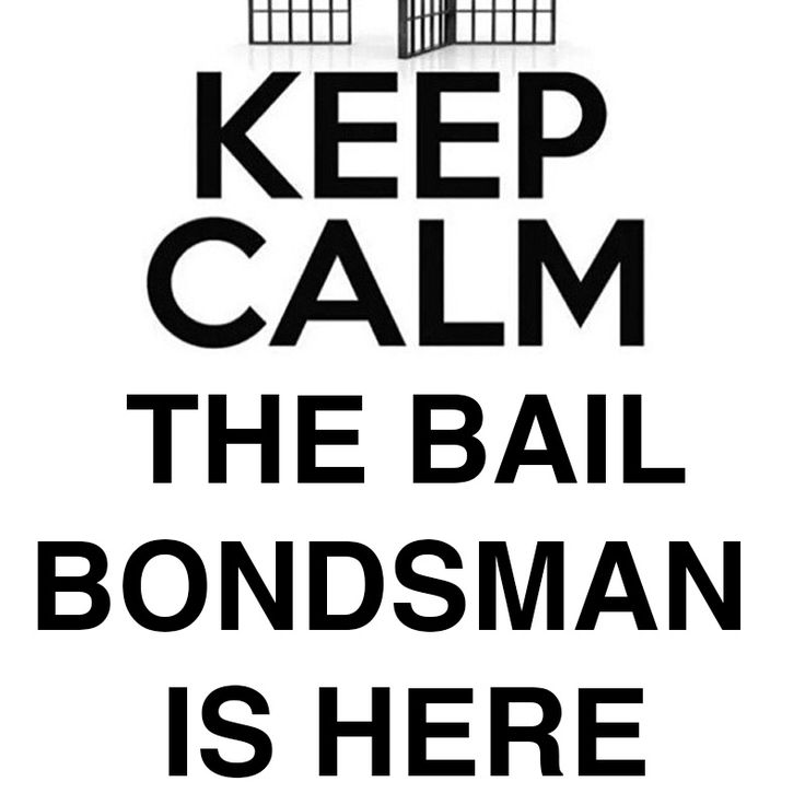 Keep Calm The Bail Bondsman Is Here