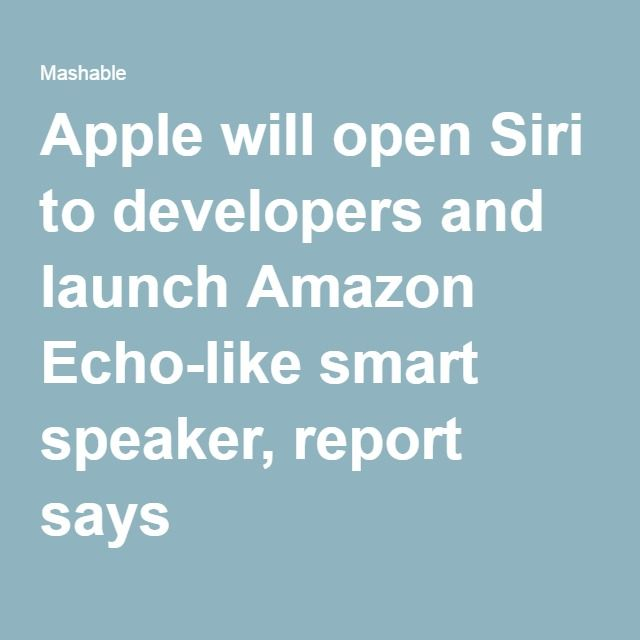 Apple will open Siri to developers and launch Amazon Echo-like smart speaker, report says