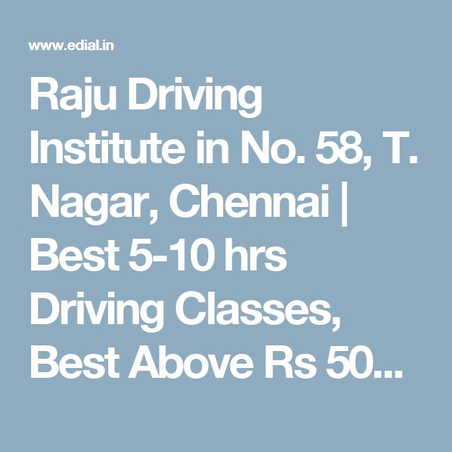 Raju Driving Institute in No. 58, T. Nagar, Chennai | Best 5-10 hrs Driving Classes, Best Above Rs 5000 Fee Driving Courses, Best Advanced Car Driving Schools, Best Beginner Car Driving Schools, Best Car Driving Classes, Best Daily Driving Schools, Best Doorstep Car Driving Classes, Best Indica Car Driving Schools, Best Less than 5 Hrs Driving Classes, Best Maruti 800 Car Driving Schools, Best Maruti Esteem Car Driving Schools, Best Morning Driving Schools, Best Private Car Driving Classes…
