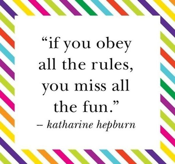 """Pinspirational #Quote: """"If you obey all the rules, you miss all the fun."""" -Katherine Hepburn"""