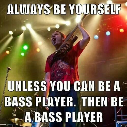 Bass player - this was actually my bass teacher. Had to see if this was on Pinterest yet and it is!
