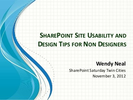 SharePoint Site Usability and Design Tips for Non Designers by @SharePointWendy by Wendy Neal, via Slideshare