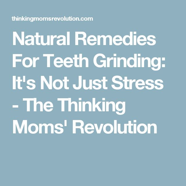 Natural Remedies For Teeth Grinding: It's Not Just Stress - The Thinking Moms' Revolution