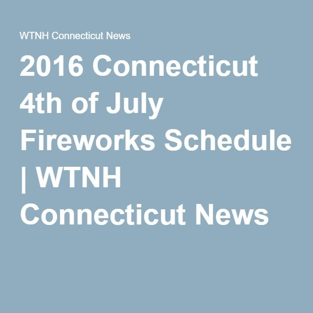 2016 Connecticut 4th of July Fireworks Schedule | WTNH Connecticut News