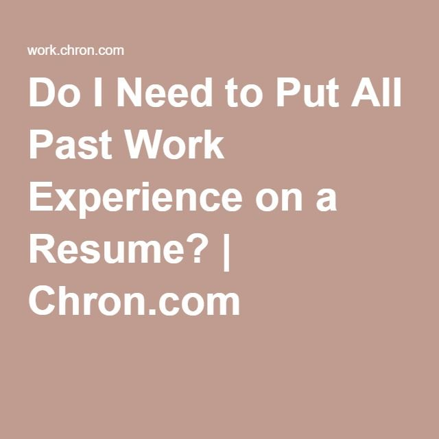 do i need to put all past work experience on a resume