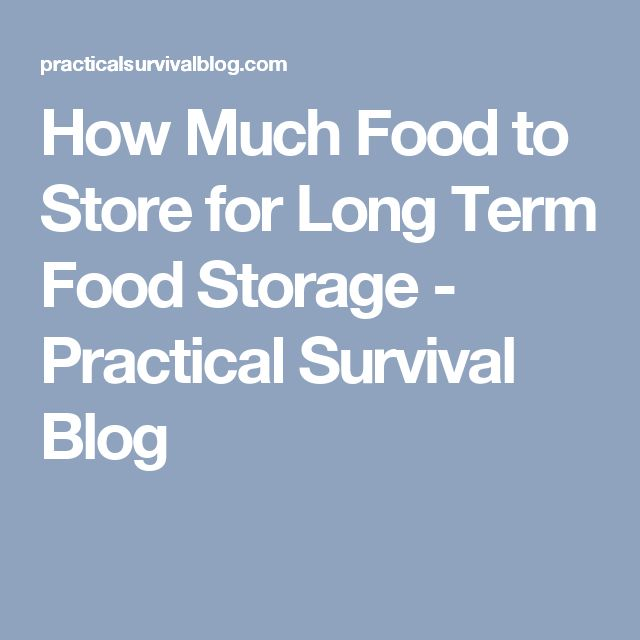 How Much Food to Store for Long Term Food Storage - Practical Survival Blog
