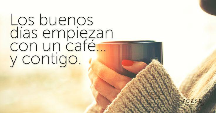 Los buenos días empiezan con un café y contigo.