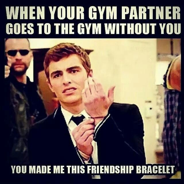 Fitness Motivation Funny Humor Quote. Gym partner goes to gym without you, but you made me this friendship bracelet!