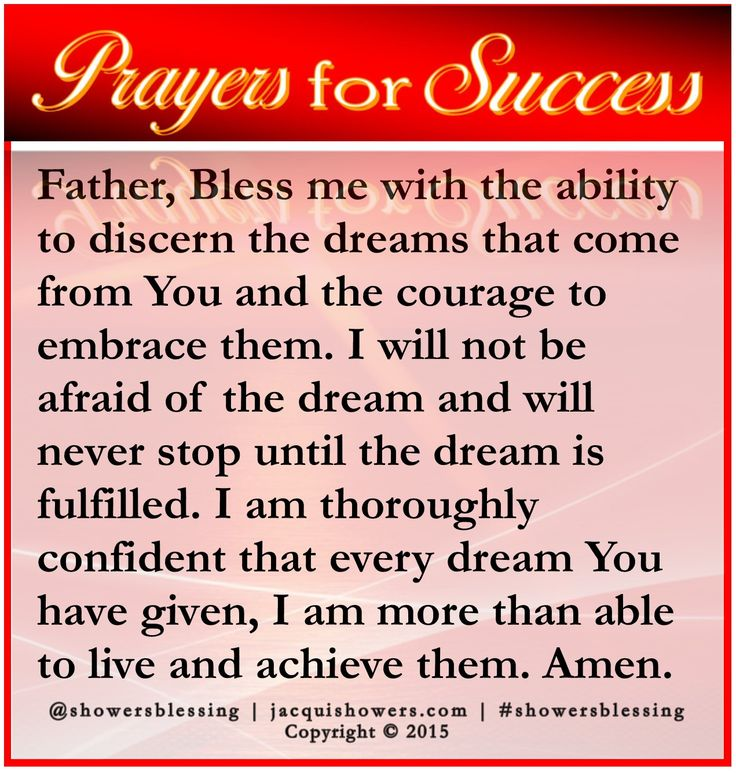 PRAYER FOR SUCCESS: Father, Bless me with the ability to discern the dreams that come from You and the courage to embrace them. I will not be afraid of the dream and will never stop until the dream is fulfilled. I am thoroughly confident that every dream You have given I am more than able to live and achieve them. Amen. #showersblessing #prayerforsuccess