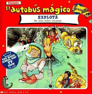 El Autobus Magica Explota: Un Libro Sobre Volcanes (Autobus Magico) (Spanish Edition) by Joanna Cole. $0.01. Reading level: Ages 4 and up. Series - Autobus Magico. Publication: February 1996. Publisher: Scholastic (February 1996)