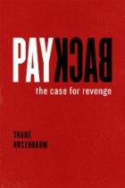Payback: The Case for Revenge By Thane Rosenbaum - We call it justice - the assassination of Osama bin Laden, the incarceration of corrupt politicians or financiers like Rod Blagojevich and Bernard Madoff, and the climactic slaying of cinema-screen villains by superheroes. But could we not also call it revenge? We are told that revenge is uncivilized and immoral, an impulse that individuals and societies should actively repress and replace with the order and codes of courtroom justice.